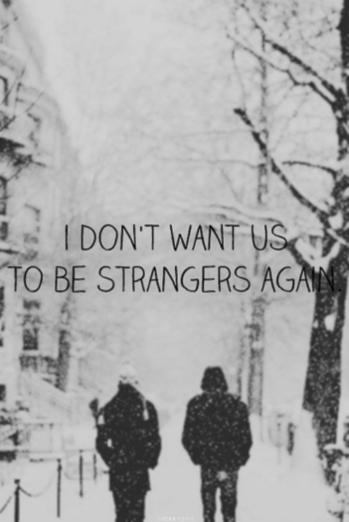 Then we can move on. Don't want to be strangers
