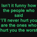 Who hurts you the worst