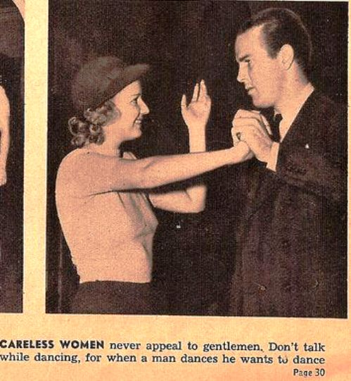Still useful Tips for Single Women 1938. Careless women never appeal to gentlemen. Don't talk while dancing, for when a man dances he wants to dance