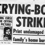 print undamaged, as family house burns. Curse of the Crying Boy