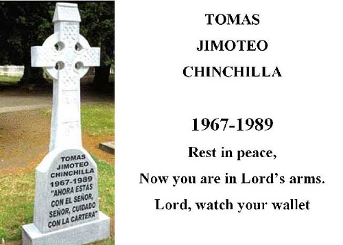 Rest in peace. Now you are in Lord's arms. Lord, watch your wallet. Tombstones funny epitaphs
