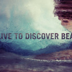 we live to discover beauty