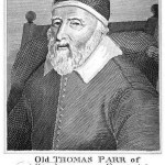 Thomas Parr (1483 – 1635) was an Englishman who was said to have lived for 152 years. He is often referred to simply as Old Parr or Old Tom Parr