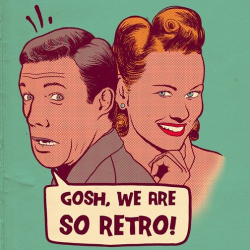 Gosh, we are so retro