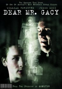 The made-for-TV film Dear Mr. Gacy was released in 2010, starring William Forsythe as John Wayne Gacy