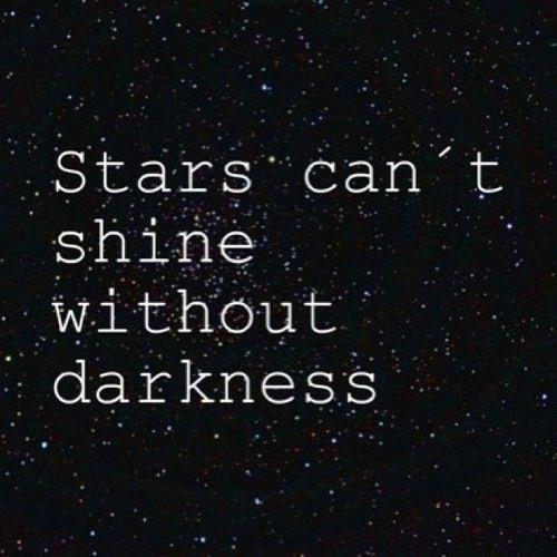 Stars can't shine without darkness