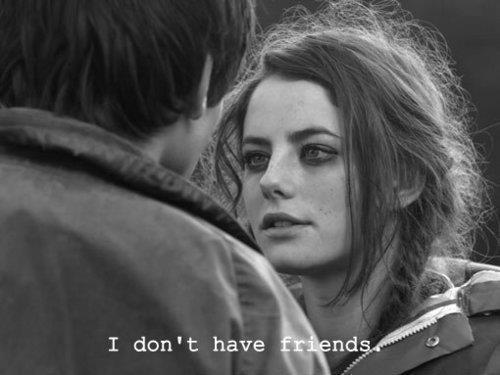 I don't have friends