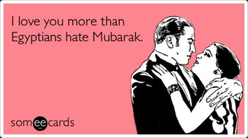 Love you more than Egyptians hate Mubarak