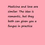 Medicine and love are similar