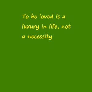 To be loved is a luxury