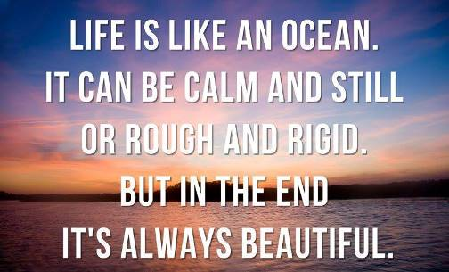 Like ocean, life is beautiful