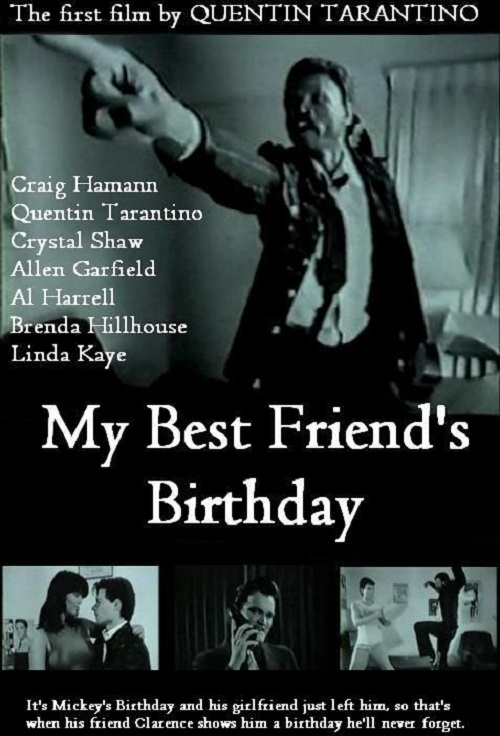 My Best Friend's Birthday, partially lost black-and-white amateur film written by Craig Hamann and Quentin Tarantino and directed by Tarantino