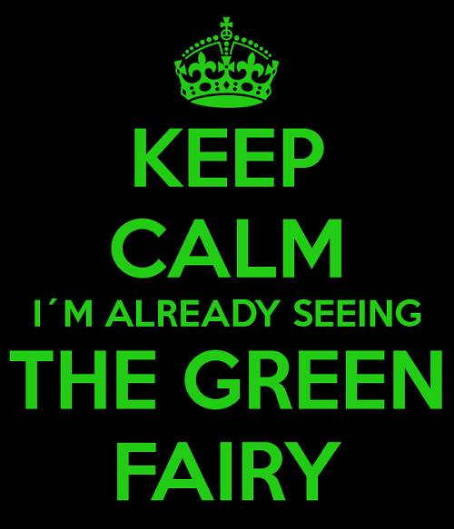 Keep calm. I am already seeing the Green Fairy
